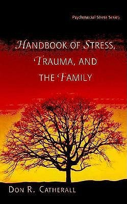 The Handbook of Stress, Trauma, and the Family By Catherall, Donald Roy (EDT)